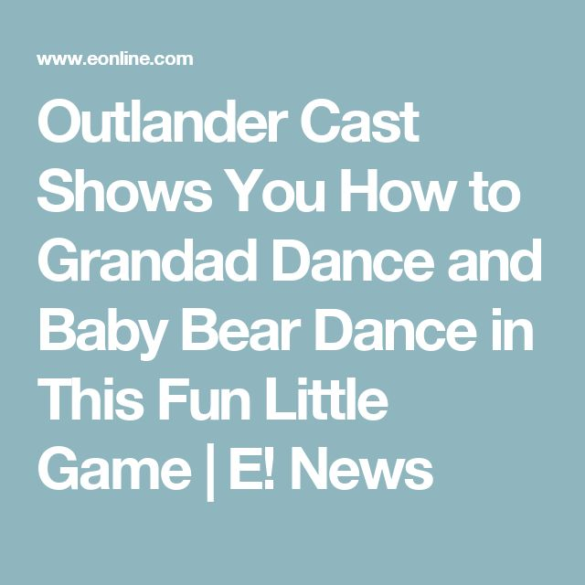 Outlander Cast Shows You How to Grandad Dance and Baby Bear Dance in This Fun Little Game | E! News