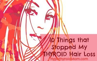 10 Things that Stopped My Thyroid Hair Loss.  Also, what to test for... not just hair loss, thyroid issues