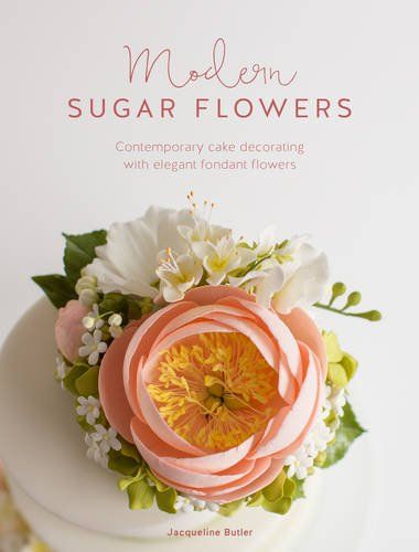 Modern Sugar Flowers Contemporary Cake Decorating With Elegant Gumpaste Flowers