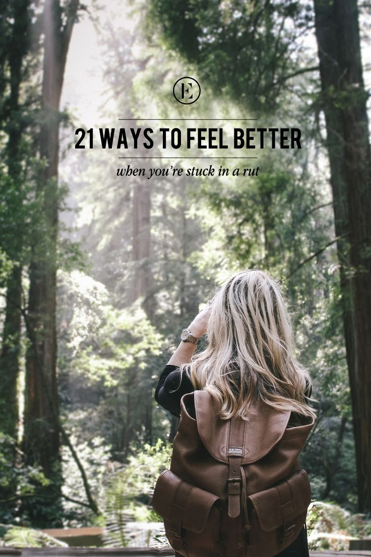 21 Ways to Feel Better When You're Stuck in a Rut #theeverygirl