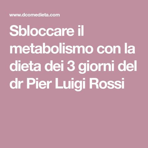 Sbloccare il metabolismo con la dieta dei 3 giorni del dr Pier Luigi Rossi