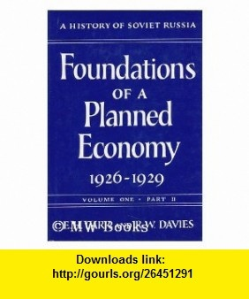 Foundations of a Planned Economy, 1926-1929. Volume One - II, by Edward Hallett Carr and R. W. Davies Edward Hallett Carr ,   ,  , ASIN: B002MRPWVG , tutorials , pdf , ebook , torrent , downloads , rapidshare , filesonic , hotfile , megaupload , fileserve