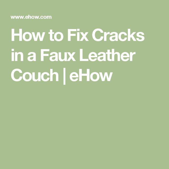 How to Fix Cracks in a Faux Leather Couch | eHow