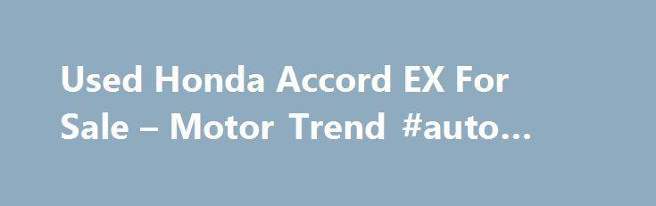 Used Honda Accord EX For Sale – Motor Trend #auto #shipping http://australia.remmont.com/used-honda-accord-ex-for-sale-motor-trend-auto-shipping/  #used honda accord # State