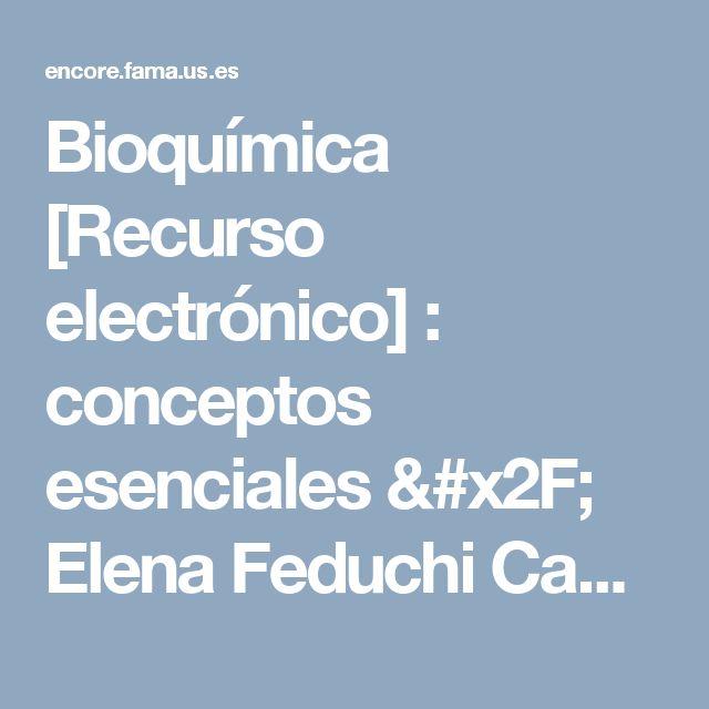 Bioquímica [Recurso electrónico] : conceptos esenciales / Elena Feduchi Canosa ... [y otros tres]. 2ª ed., 2014Eureka. Médica Panamericana