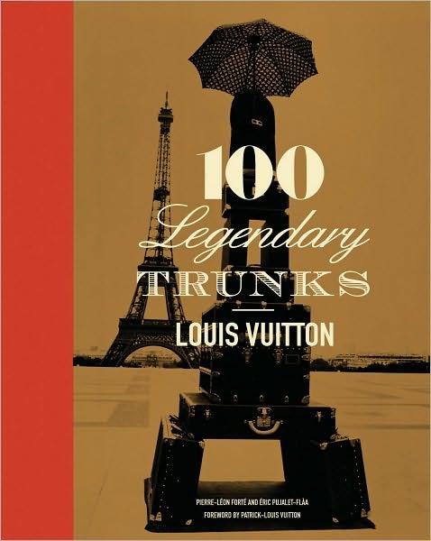 Louis Vuitton: 100 Legendary TrunksLouisvuitton, Coffee Tables, Tables Book, Louis Vuitton, Book Worth, Legendary Trunks, Pierre Pujalet Plaas, Eric Leonfort, 100 Legendary