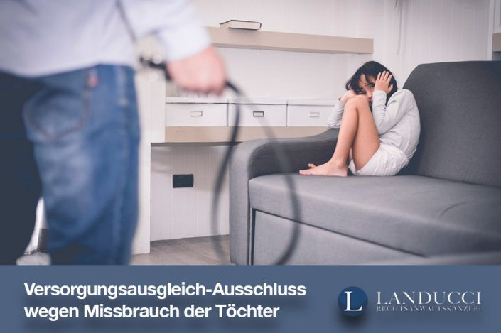 Versorgungsausgleich-Ausschluss wegen sexuellem Missbrauch der minderjährigen Töchter
