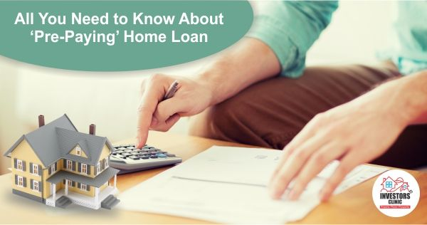 All You Need to Know About 'Pre-Paying' Home Loan