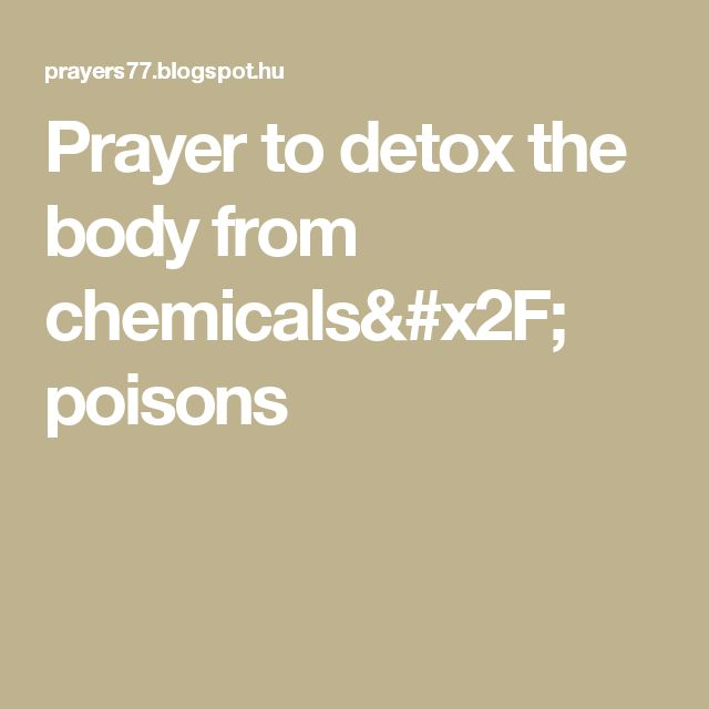 Prayer to detox the body from chemicals/ poisons