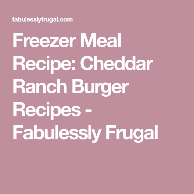 Freezer Meal Recipe: Cheddar Ranch Burger Recipes - Fabulessly Frugal