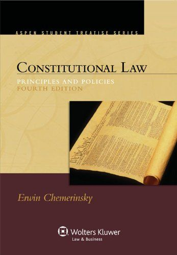 Constitutional Law: Principles & Policies, Fourth Edition  by Erwin Chemerinsky