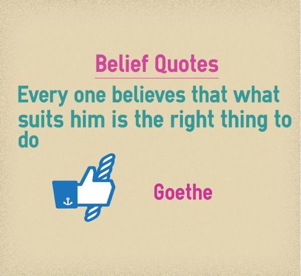 Glaube Anführungszeichen Jeder glaubt, dass das, was zu ihm passt, das Richtige ist, um Q … – Believe Quotes
