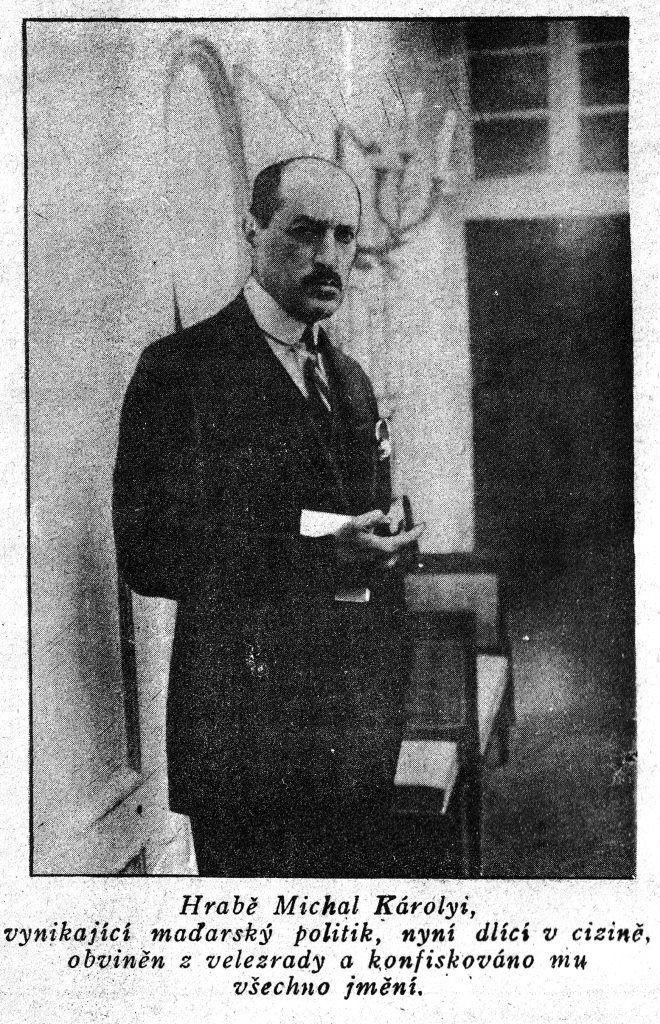 Hrabě Michal Károlyi, vynikající maďarský politik, nyní dlící v cizině a konfiskováno mu všechno jmění.