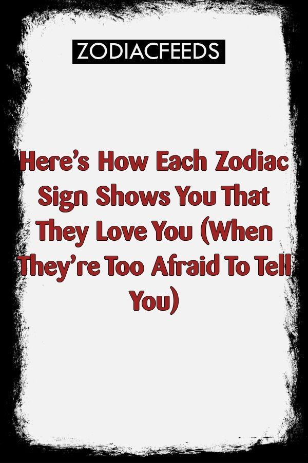 Here's How Each Zodiac Sign Shows You That They Love You