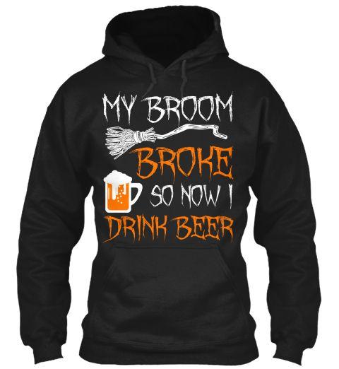 My Broom Broke So Now I Drink Beer Halloween Sweatshirt https://teespring.com/brmbrkbeerh-8000?ref=pin_desc