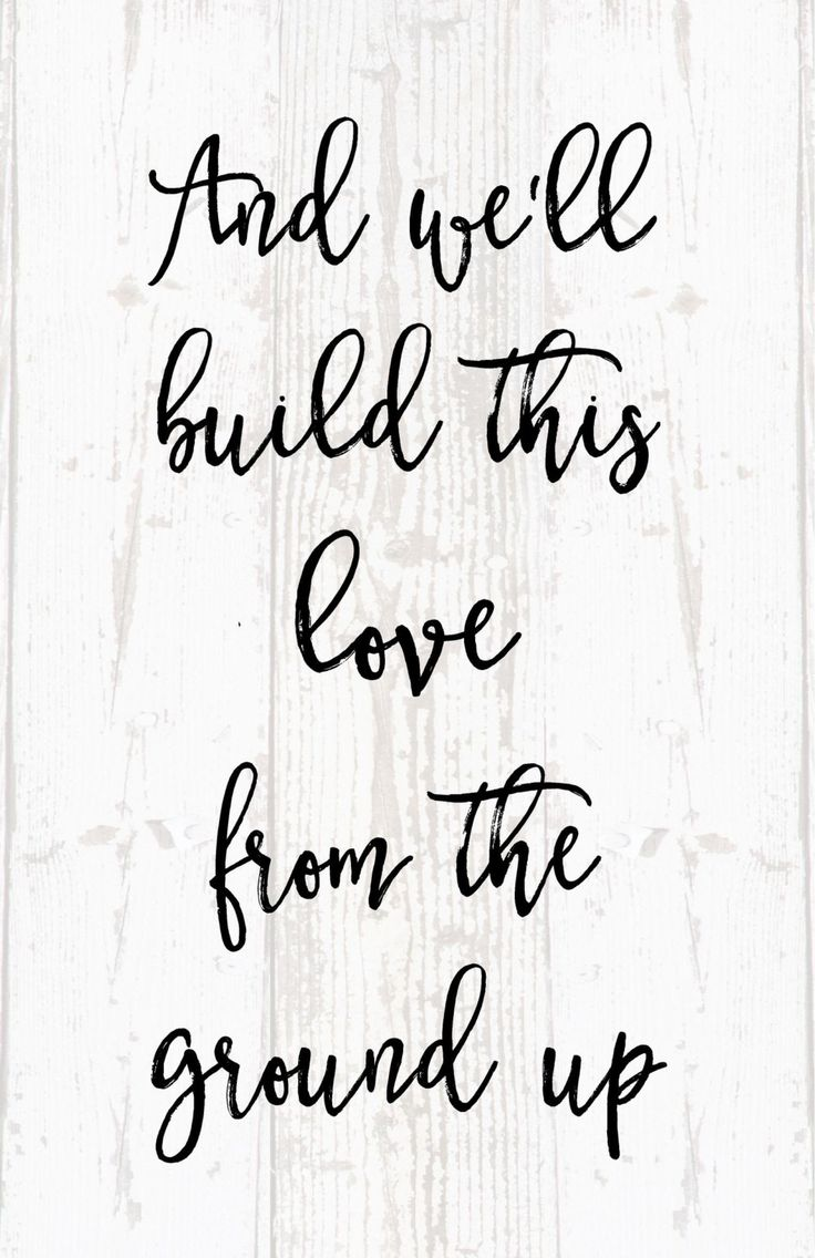 "Love quote idea love song ""And we ll build this love from"