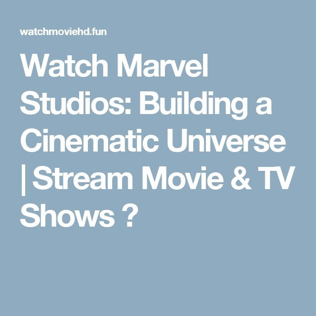 Watch Marvel Studios: Building a Cinematic Universe | Stream Movie & TV Shows ⓺