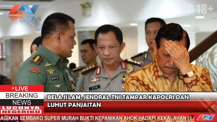 ISLAM,DITUDUH MAKAR, JENDRAL TNI TAMPAR KAPOLRI DAN LUHUT PANJAITAN