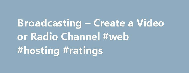 Broadcasting – Create a Video or Radio Channel #web #hosting #ratings http://vps.nef2.com/broadcasting-create-a-video-or-radio-channel-web-hosting-ratings/  #streaming media hosting # Choose your Broadcasting Options At least 2.3 GHz 32- or 64-bit processor, 1 GB RAM QuickTime 7.5 200 MB HD (for install) HD space for recording to disk 32 MB PCI-Express graphics card with 3D acceleration (GeForce or Radeon class card) Microsoft DirectX 9.0c GeForce 5200, Radeon 9600 or better for Chroma Key…