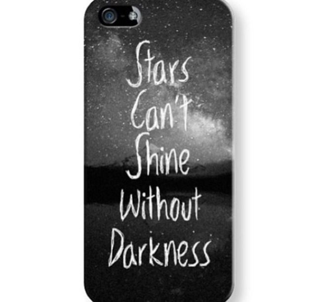 Stars can't shine without darkness. Quote case.