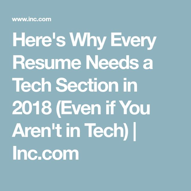 Here's Why Every Resume Needs a Tech Section in 2018 (Even if You Aren't in Tech) | Inc.com