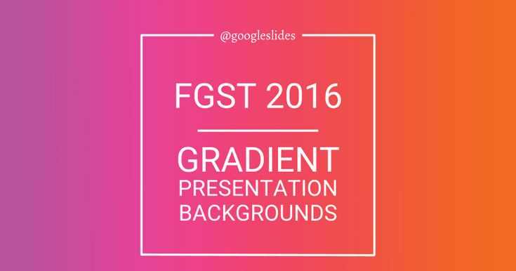 @googleslides FGST 2016 GRADIENT PRESENTATION BACKGROUNDS