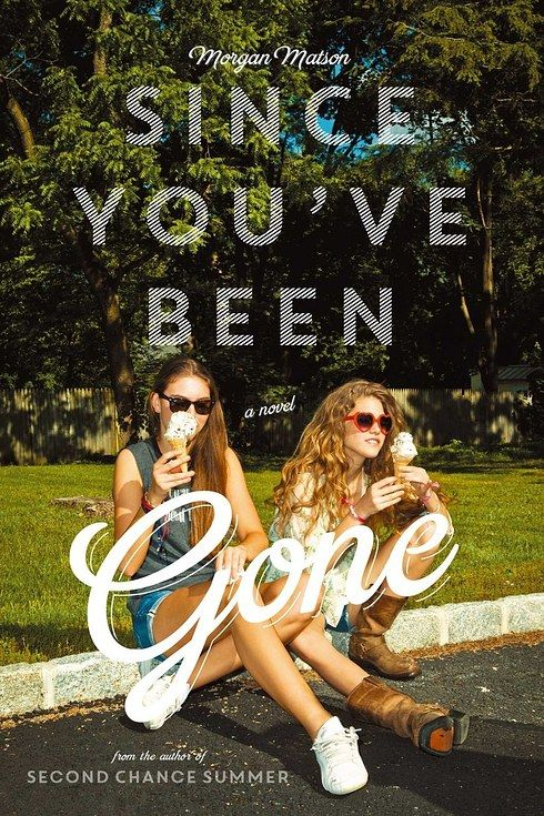 Since You've Been Gone, by Morgan Matson | 37 YA Books You Need To Add To Your Reading List