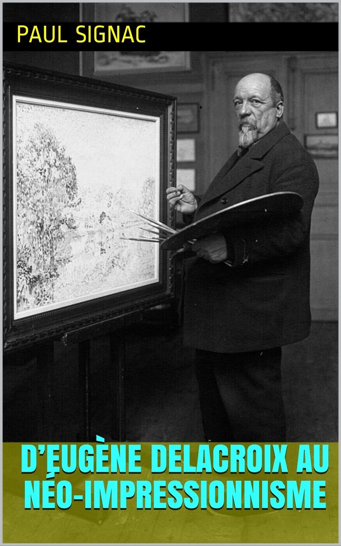 D'Eugène Delacroix au néo-impressionnisme, un livre écrit par le peintre français Paul Signac (1863 – 1935).