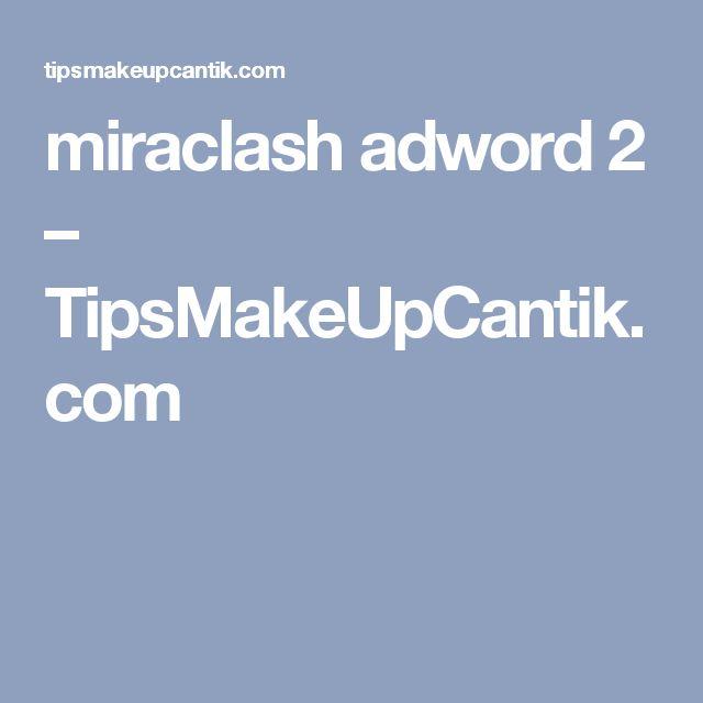 miraclash adword 2 – TipsMakeUpCantik.com