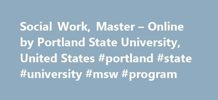 Social Work, Master – Online by Portland State University, United States #portland #state #university #msw #program http://stockton.remmont.com/social-work-master-online-by-portland-state-university-united-states-portland-state-university-msw-program/  # Social Work, Master Overview Programme outline Key facts Admission requirements Fees and funding About The Portland State University School of Social Work in Portland, Oregon is pleased to offer the first online MSW program in the Pacific…