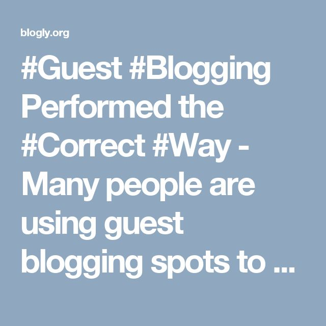 #Guest #Blogging Performed the #Correct #Way - Many people are using guest blogging spots to drive new traffic to their websites. You'll find plenty of other options to consider like SEO, PPC, SMM but guest posting plays an important role for your business. One post made on a high-traffic blog in your niche can gain you thousands of new visitors.