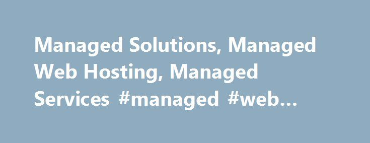 Managed Solutions, Managed Web Hosting, Managed Services #managed #web #hosting http://australia.remmont.com/managed-solutions-managed-web-hosting-managed-services-managed-web-hosting/  # Upgrading to a dedicated server isn't always a smooth process. The cost of employing somebody to oversee the implementation, or having to oversee the process yourself, can be time consuming and confusing. At Lunarpages, we strive to give all customers the smoothest transition possible by taking over time…
