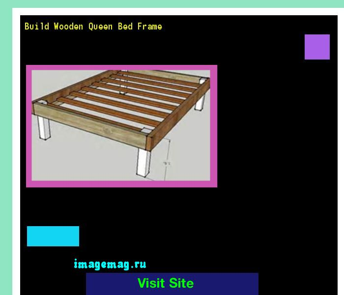 Build Wooden Queen Bed Frame 072127 - The Best Image Search