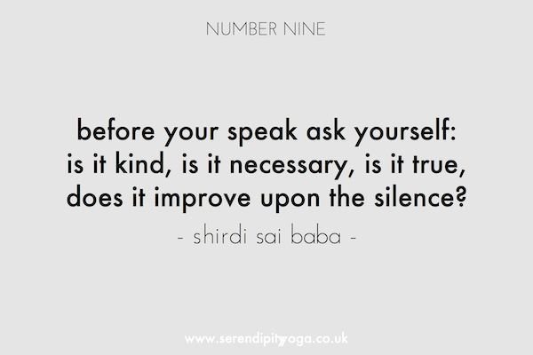 before you speak ask yourself: is it kind, is it necessary, is it true, does it improve upon the silence? // shirdi sai baba