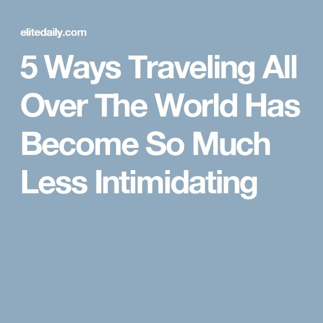 5 Ways Traveling All Over The World Has Become So Much Less Intimidating