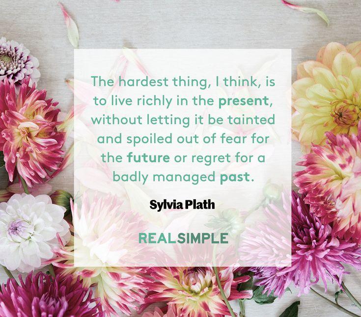 Inspiring words from Sylvia Plath.