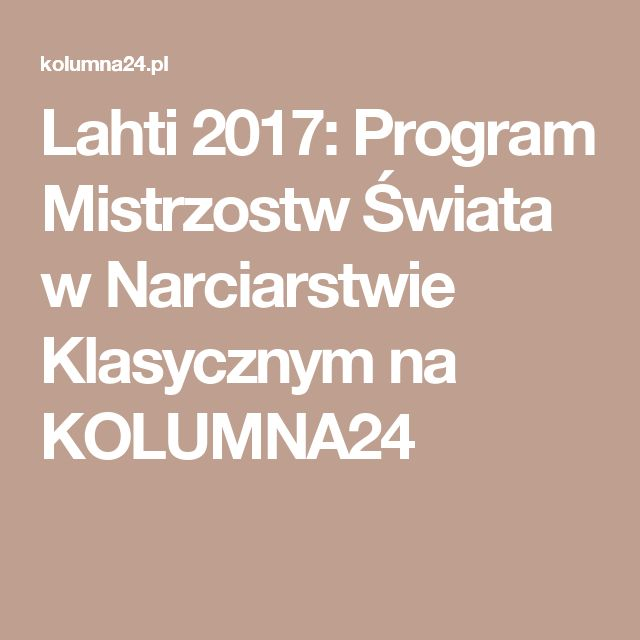Lahti 2017: Program Mistrzostw Świata w Narciarstwie Klasycznym na KOLUMNA24