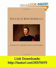 Discourses on the First Decade of Titus Livius  (Academic Edition) (9781477526590) Niccolo Machiavelli, Desmond Gahan , ISBN-10: 1477526595  , ISBN-13: 978-1477526590 ,  , tutorials , pdf , ebook , torrent , downloads , rapidshare , filesonic , hotfile , megaupload , fileserve