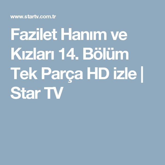 Fazilet Hanım ve Kızları 14. Bölüm Tek Parça HD izle | Star TV