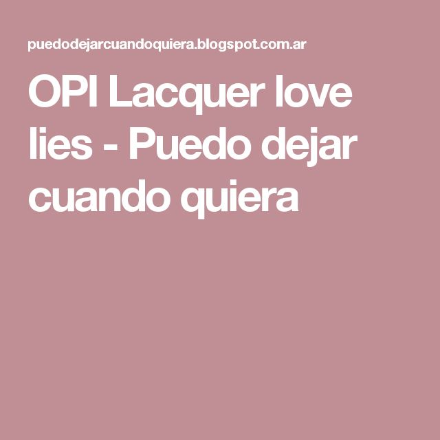 OPI Lacquer love lies - Puedo dejar cuando quiera