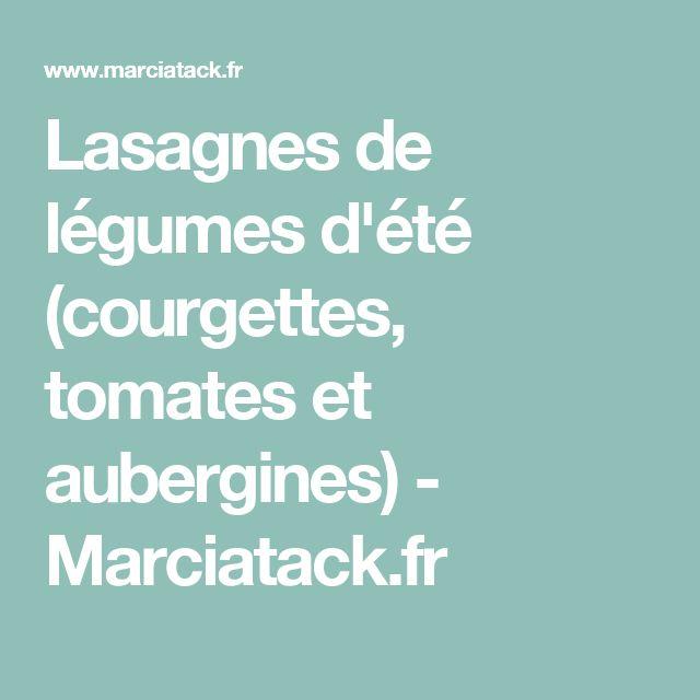 Lasagnes de légumes d'été (courgettes, tomates et aubergines) - Marciatack.fr