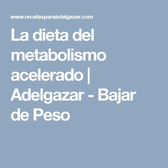 La dieta del metabolismo acelerado | Adelgazar - Bajar de Peso