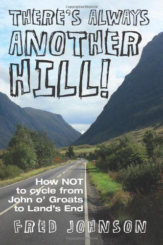 There's Always Another Hill: How Not to Cycle from John O Groats to Land's End by Fred Johnson. $21.98. Publication: November 19, 2012. Publisher: DB Publishing (November 19, 2012)
