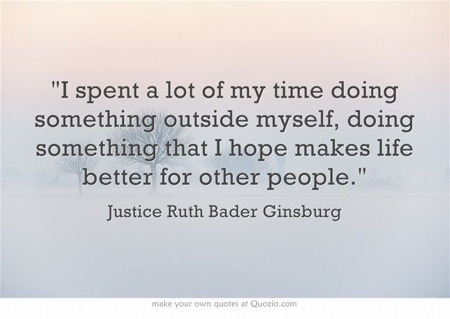 Supreme Court Justice Ruth Bader Ginsburg Quote -- love it!