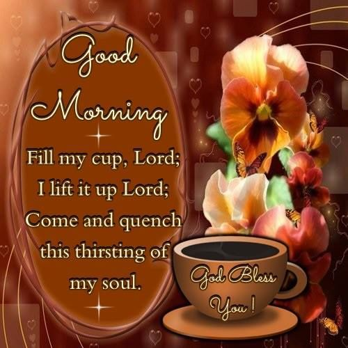 Good Morning Fill My Cup Lord morning good morning morning quotes good morning quotes morning quote good morning quote cute good morning quotes coffee good morning quotes