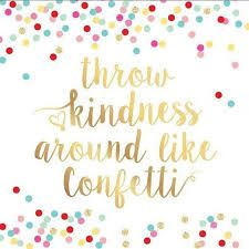 Image result for throw kindness around like confetti