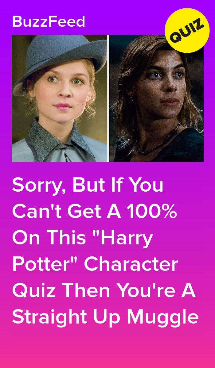Sorry But If You Can T Get A 100 On This Harry Potter Character Quiz Then You Re A Straight Up Muggle Harry Potter Character Quiz Harry Potter Buzzfeed Harry Potter Characters