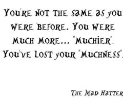 Don't ever lose your muchness..: Johnny Depp, Wonderland Quotes, Alice In Wonderland Much, Alice Quotes, Movie, Things, Favorite Quotes, The Mad Hatters Quotes, I'M