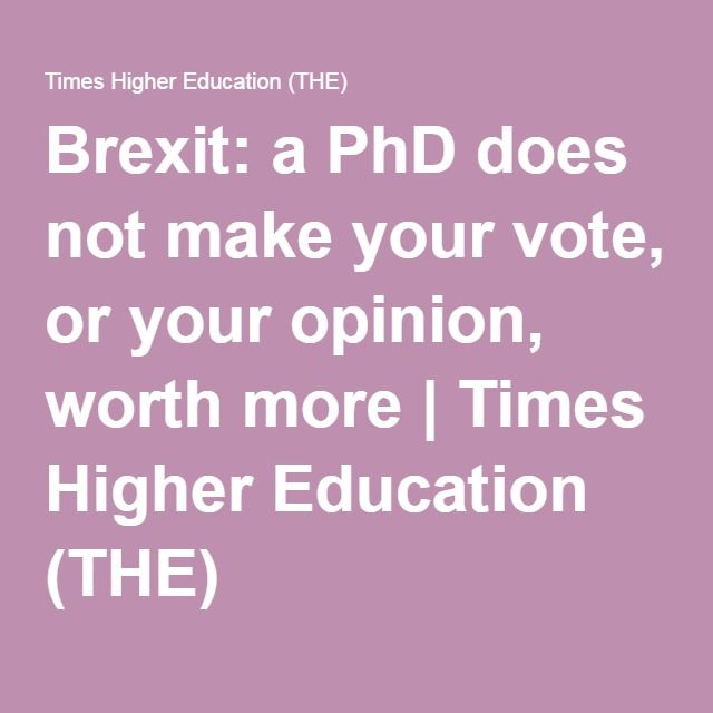 Brexit: a PhD does not make your vote, or your opinion, worth more | Times Higher Education (THE)