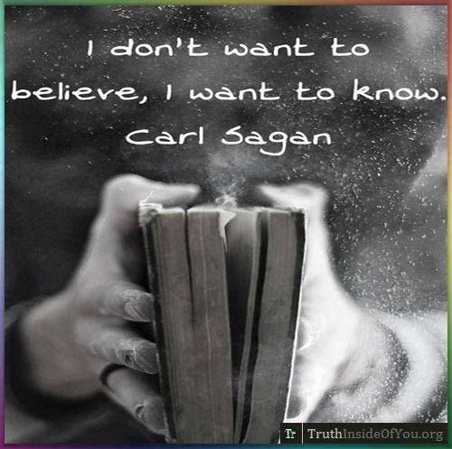 I don't want to believe, I want to know. - Carl Sagan